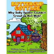 Buttercup Cottage: Why Sally Spider Couldn't Crawl Up Her Web - eBook