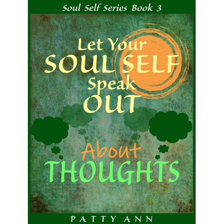 Let Your Soul Self Speak Out About Thoughts (Book 3) - (Three Schools Of Thought About Learning And Teaching)