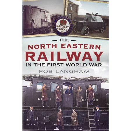 The North Eastern Railway in the First World War - - Eastern Railroad