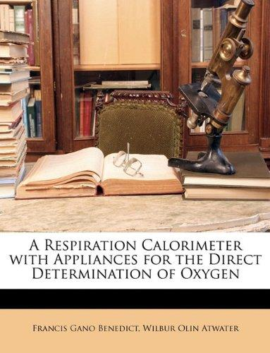 A Respiration Calorimeter with Appliances for the Direct Determination of Oxygen by