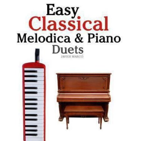 Easy Classical Melodica & Piano Duets: Featuring Music of Mozart, Wagner, Strauss, Elgar and Other Composers