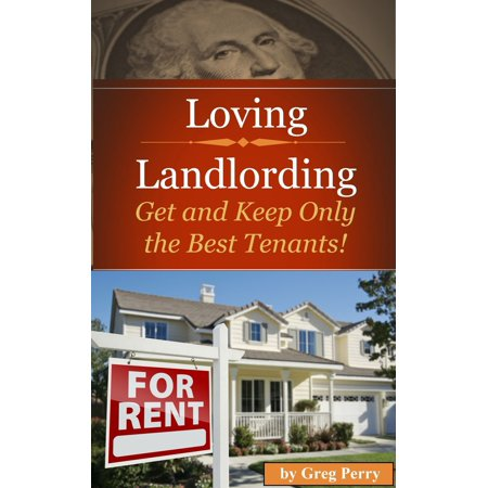 Loving Landlording How to Get the Best Tenants and Make the Most Money Letting Others Buy Real Estate for You - (Best Way To Get Into Real Estate Investing)
