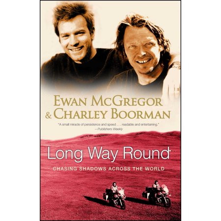 Long Way Round : Chasing Shadows Across the World