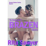 To Unleash A Brazen Desire - eBook