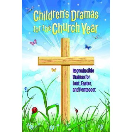 Children's Dramas for the Church Year : Reproducible Dramas for Lent, Easter, and Pentecost for $<!---->
