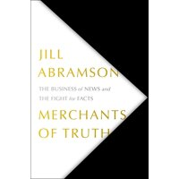 Merchants of Truth : The Business of News and the Fight for Facts