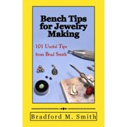 Bench Tips for Jewelry Making : 101 Useful Tips from Brad Smith