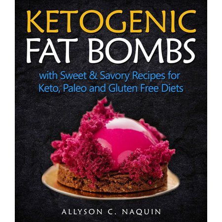 Fat Free Sweet - Ketogenic Fat Bombs: With Sweet and Savory Recipes for Keto, Paleo & Gluten Free Diets - eBook