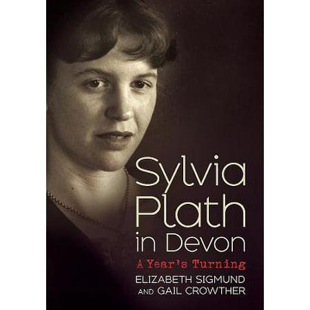 Sylvia Plath in Devon : A Year's Turning