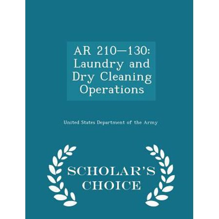 AR 210-130: Laundry and Dry Cleaning Operations - Scholar's Choice Edition