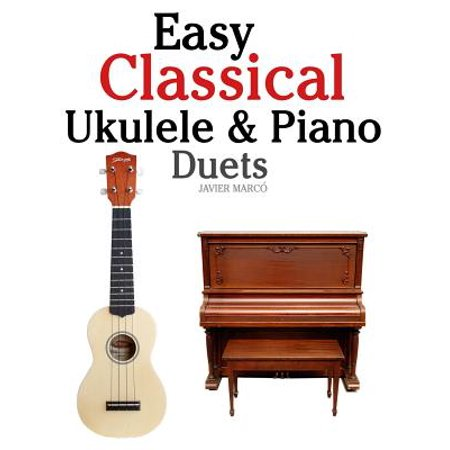Easy Classical Ukulele & Piano Duets : Featuring Music of Bach, Mozart,  Beethoven, Vivaldi and Other Composers  in Standard Notation and Tab