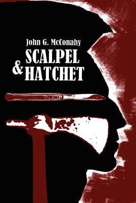 Scalpel & Hatchet by Authorhouse