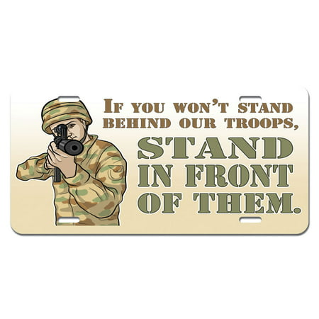 Support Our Troops License Plates (If You Won't Stand Behind Troops Stand in Front of Them - America Army Navy Patriotic Novelty License)