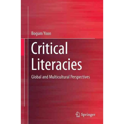 Critical Literacies : Global and Multicultural Perspectives