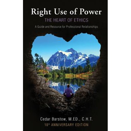 Right Use of Power : The Heart of Ethics: A Guide and Resource for Professional Relationships, 10th Anniversary (Chapter 3 Professional Ethics For Massage Practitioners)