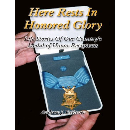 - Here Rests In Honored Glory: Life Stories of Our Country's Medal of Honor Recipients - eBook