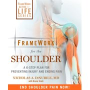 FrameWork for the Shoulder : A 6-Step Plan for Preventing Injury and Ending Pain