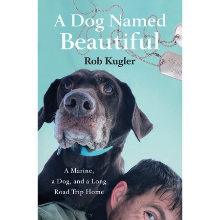 A Dog Named Beautiful : A Marine, a Dog, and a Long Road Trip