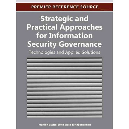 Strategic And Practical Approaches For Information Security Governance  Technologies And Applied Solutions
