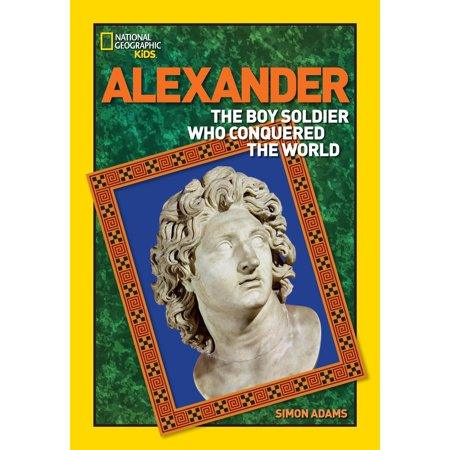 World History Biographies: Alexander : The Boy Soldier Who Conquered the