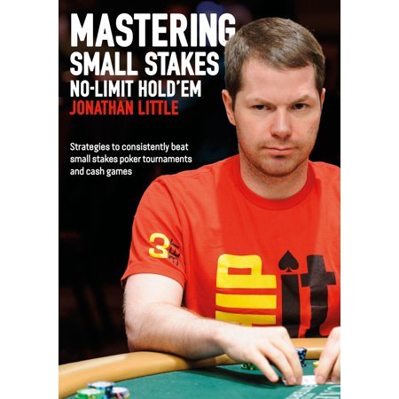 Mastering Small Stakes No-Limit Hold'em : Strategies to Consistently Beat Small Stakes Tournaments and Cash Games - Low Limit Strategy