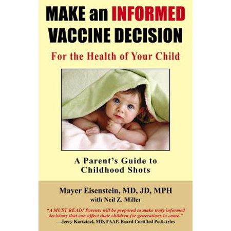 Make an Informed Vaccine Decision for the Health of Your Child : A Parent's Guide to Childhood