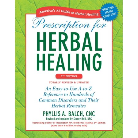 Prescription for Herbal Healing, 2nd Edition : An Easy-to-Use A-to-Z Reference to Hundreds of Common Disorders and Their Herbal