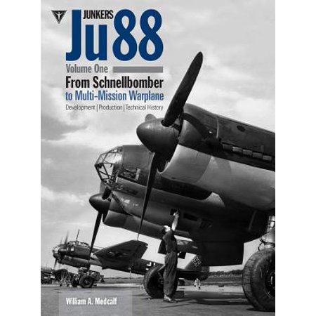 - Junkers Ju 88 Volume 1: From Schnellbomber to Multi-Mission Warplane