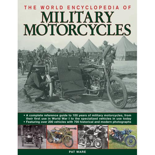 The World Encyclopedia of Military Motorcycles: A Complete Reference Guide to 100 Years of Military Motorcycles, from Their First Use in World War One to the Specialized Types of Today, Featuring Ov