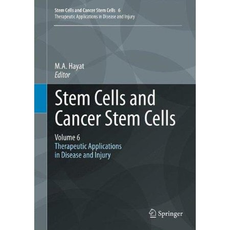 Stem Cells And Cancer Stem Cells  Volume 6  Therapeutic Applications In Disease And Injury