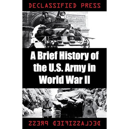 A Brief History of the U.S. Army in World War II -
