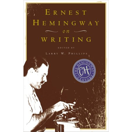 Ernest Hemingway on Writing (Ernest Hemingway Hills Like White Elephants Summary)