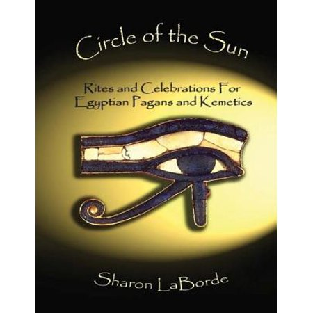 Circle of the Sun: Rites and Celebrations for Egyptian Pagans and Kemetics - - Circle The Sun