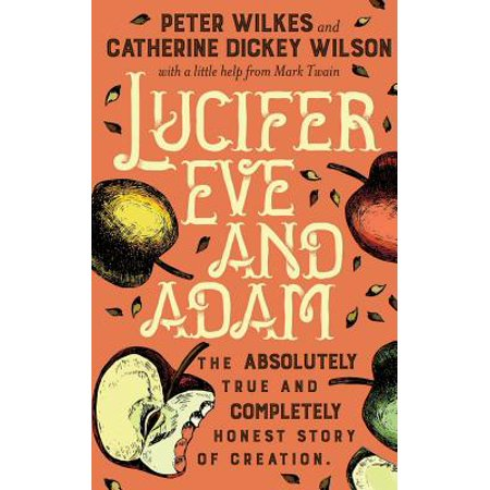 Lucifer Eve and Adam: The Absolutely True and Completely Honest Story of Creation (Paperback)