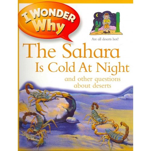 I Wonder Why the Sahara Is Cold at Night and Other Questions About Deserts