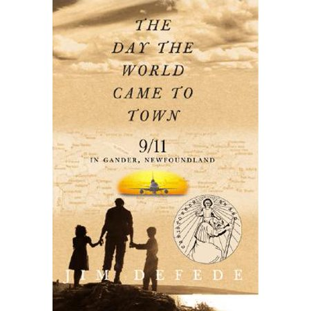 - The Day the World Came to Town : 9/11 in Gander, Newfoundland