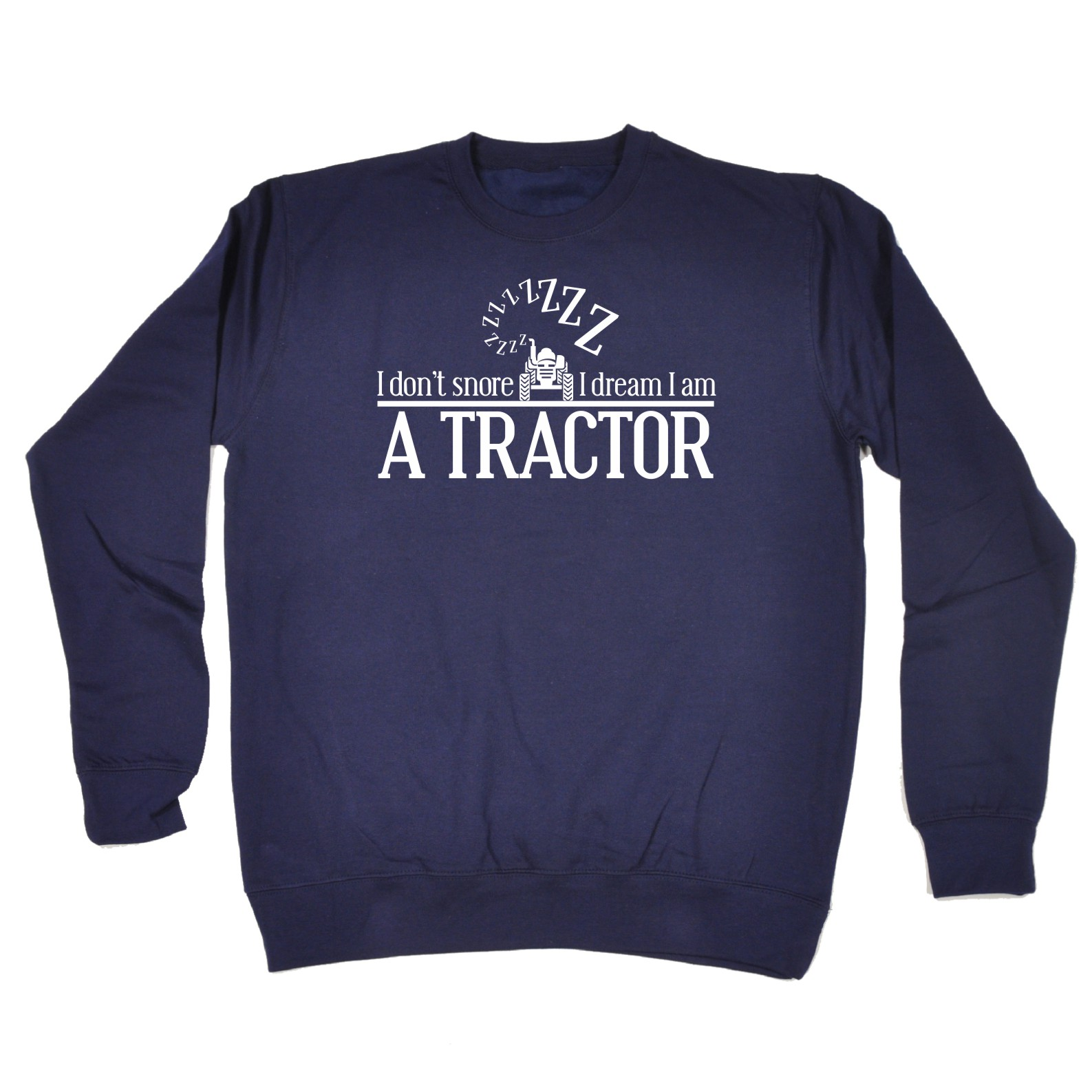 123t I Dont Snore I Dream I Am A Tractor Funny Joke Farmer Sleep SWEATSHIRT