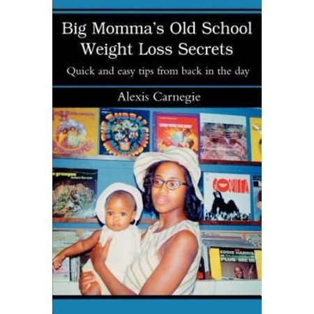 Big Momma's Old School Weight Loss Secrets: Quick and easy tips from back in the day - image 1 of 1