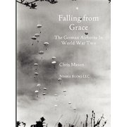 Falling from Grace : The German Airborne (Fallschirmjager) in World War II