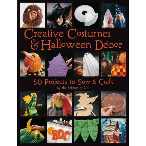 Creative Costumes & Halloween Decor: 50 Projects to Sew & Craft