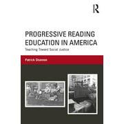 Progressive Reading Education in America: Teaching Toward Social Justice (Paperback)