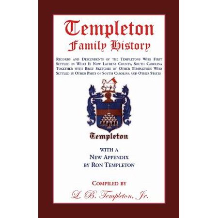 Templeton Family History : Records and Descendents of the Templetons Who First Settled in What Is Now Laurens County, South Carolina Together