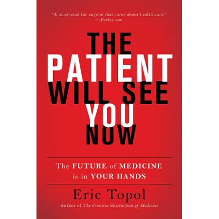 The Patient Will See You Now : The Future of Medicine Is in Your