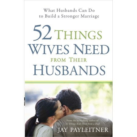 52 Things Wives Need from Their Husbands : What Husbands Can Do to Build a Stronger