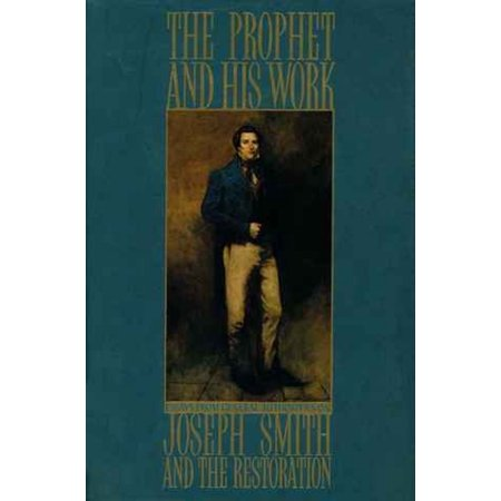 The Prophet and His Work: Essays from General Authorities on Joseph Smith and the Restoration -