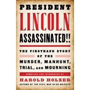 President Lincoln Assassinated!!: the Firsthand Story of the Murder, Manhunt, Tr : A Library of America Special Publication