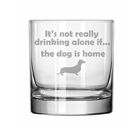 11 oz Rocks Whiskey Highball Glass Funny It's Not Really Drinking Alone if the Dog is Home Dachshund