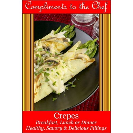 Crepes Breakfast, Lunch or Dinner: Healthy, Savory & Delicious Fillings -