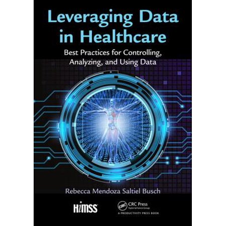 Leveraging Data in Healthcare : Best Practices for Controlling, Analyzing, and Using (Data Classification Best Practices)