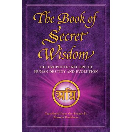 The Book of Secret Wisdom : The Prophetic Record of Human Destiny and